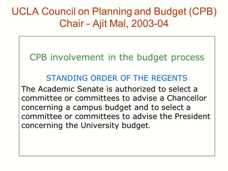 UCLA Council on Planning and Budget (CPB) Chair - Ajit Mal, 2003-04 CPB involvement in the budget process STANDING ORDER OF THE REGENTS The Academic Senate.