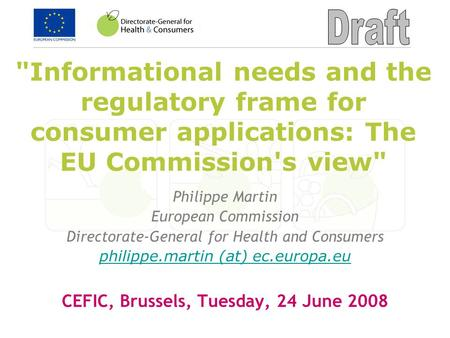 Informational needs and the regulatory frame for consumer applications: The EU Commission's view Philippe Martin European Commission Directorate-General.