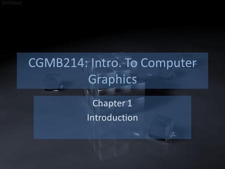 CGMB214: Intro. To Computer Graphics Chapter 1 Introduction.