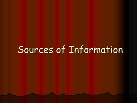 Sources of Information. What is a Source of Reference Paper Based Information that is stored by traditional means such as: Information that is stored.