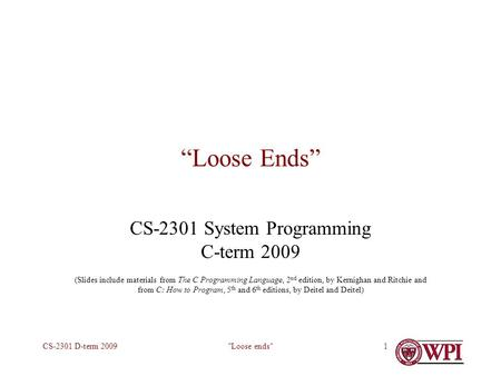 "Loose endsCS-2301 D-term 20091 ""Loose Ends"" CS-2301 System Programming C-term 2009 (Slides include materials from The C Programming Language, 2 nd edition,"