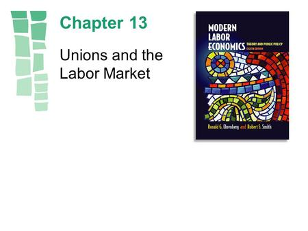 Chapter 13 Unions and the Labor Market. Copyright © 2003 by Pearson Education, Inc.13-2.