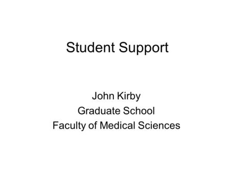 Student Support John Kirby Graduate School Faculty of Medical Sciences.