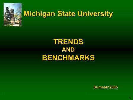 1 TRENDS AND BENCHMARKS Summer 2005 Michigan State University.