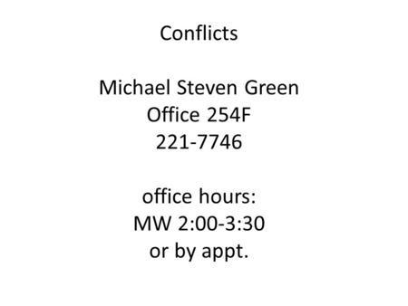 Conflicts Michael Steven Green Office 254F 221-7746 office hours: MW 2:00-3:30 or by appt.