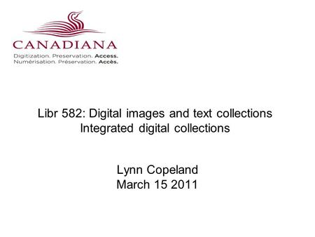 Libr 582: Digital images and text collections Integrated digital collections Lynn Copeland March 15 2011.