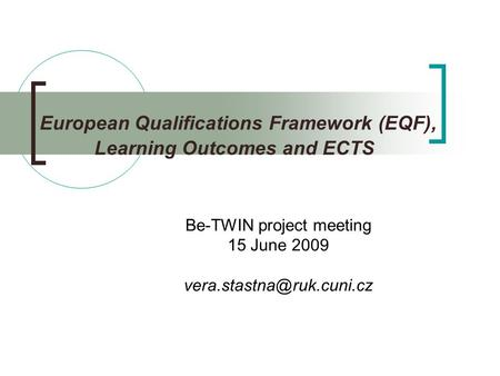 European Qualifications Framework (EQF), Learning Outcomes and ECTS Be-TWIN project meeting 15 June 2009