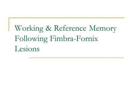 Working & Reference Memory Following Fimbra-Fornix Lesions.