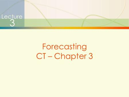1 Lecture 3 Forecasting CT – Chapter 3. 2  A statement about the future value of a variable of interest such as demand.  Forecasts affect decisions.