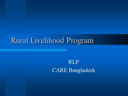 "Rural Livelihood Program RLP CARE Bangladesh. Program Goals The goal of RLP is to ""contribute to poverty reduction in Bangladesh"" through the development."