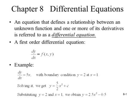 8-1 Chapter 8 Differential Equations An equation that defines a relationship between an unknown function and one or more of its derivatives is referred.