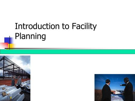 1 Introduction to Facility Planning 2 Competitive Global Marketplace Today's world is much more competitive than the world in which our parents and grandparents.