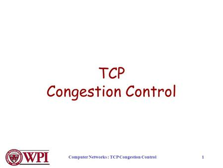 Computer Networks : TCP Congestion Control1 TCP Congestion Control.