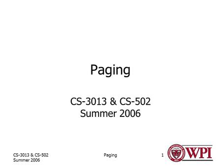 CS-3013 & CS-502 Summer 2006 Paging1 CS-3013 & CS-502 Summer 2006.