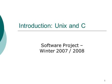 1 Introduction: Unix and C Software Project – Winter 2007 / 2008.