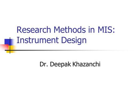 Research Methods in MIS: Instrument Design Dr. Deepak Khazanchi.