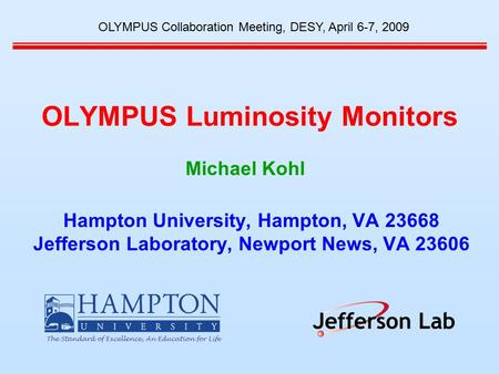 OLYMPUS Luminosity Monitors Hampton University, Hampton, VA 23668 Jefferson Laboratory, Newport News, VA 23606 OLYMPUS Collaboration Meeting, DESY, April.
