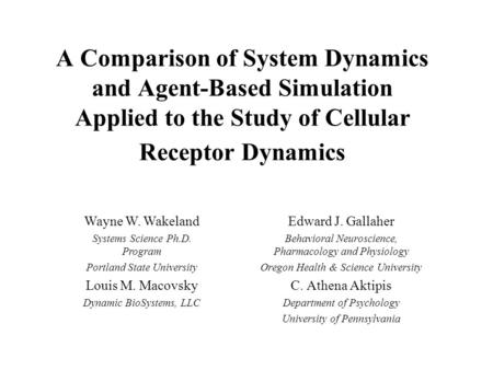 A Comparison of System Dynamics and Agent-Based Simulation Applied to the Study of Cellular Receptor Dynamics Edward J. Gallaher Behavioral Neuroscience,