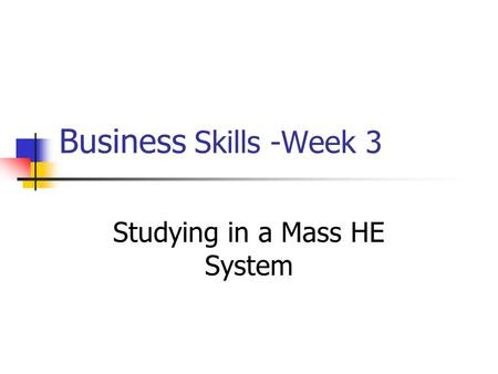 Business Skills -Week 3 Studying in a Mass HE System.
