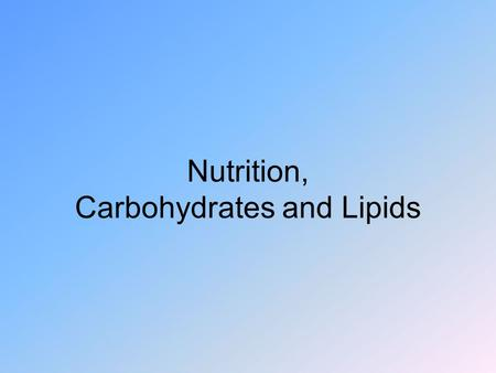 Nutrition, Carbohydrates and Lipids. Carbohydrates Fiber –Insoluble – cellulose –Soluble – gums and pectins –Benefits? Keeps you regular Decreases.
