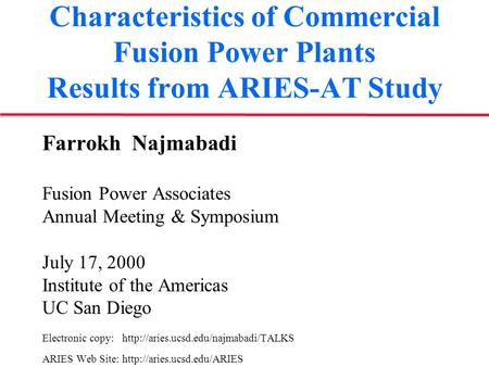 Characteristics of Commercial Fusion Power Plants Results from ARIES-AT Study Farrokh Najmabadi Fusion Power Associates Annual Meeting & Symposium July.
