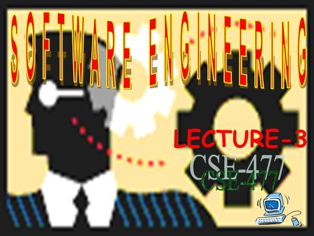 SOFTWARE ENGINEERING LECTURE-3 CSE-477.