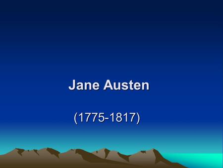 Jane Austen (1775-1817) Jane Austen (1775-1817). Evaluation of her art Seldom has the novel been conceived with such deliberate and successful art as.