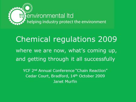 "Chemical regulations 2009 where we are now, what's coming up, and getting through it all successfully YCF 2nd Annual Conference ""Chain Reaction"" Cedar."