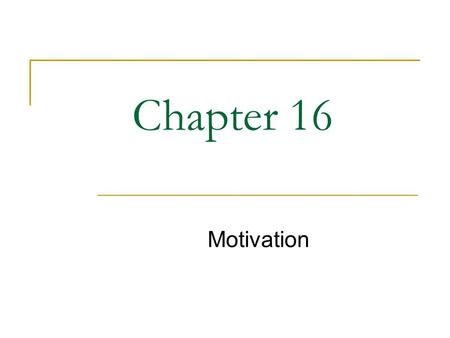 Williams Chapter 16 Motivation Chapter 16.