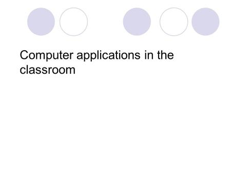 Computer applications in the classroom. Software can be divided into two general classes: systems software and applications software. Systems software.