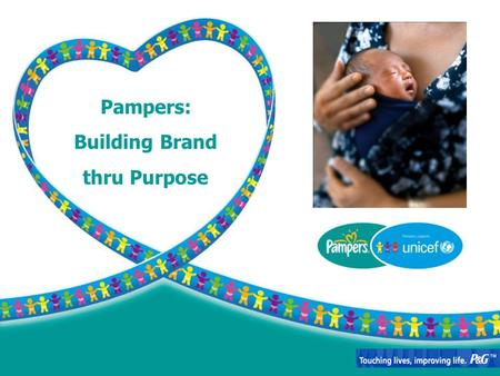 1 Pampers: Building Brand thru Purpose. Caring for babies over the past 50 years More than 35 million babies use Pampers Taking a leadership stand Pampers.