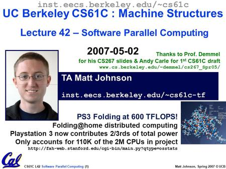 CS61C L42 Software Parallel Computing (1) Matt Johnson, Spring 2007 © UCB inst.eecs.berkeley.edu/~cs61c UC Berkeley CS61C : Machine Structures Lecture.