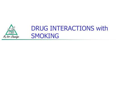 DRUG INTERACTIONS with SMOKING. Drugs that may have a decreased effect due to induction of CYP1A2: Caffeine Fluvoxamine Olanzapine Tacrine Theophylline.