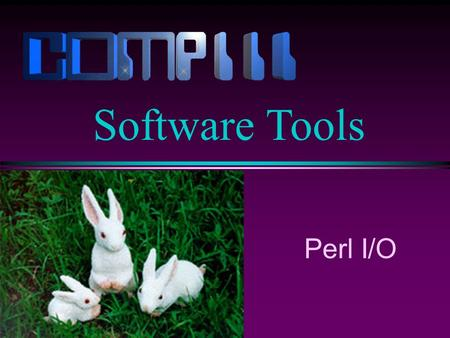 Perl I/O Software Tools. Lecture 15 / Slide 2 Input from STDIN Reading from STDIN is easy, and we have done it many times. $a = ; In a scalar context,