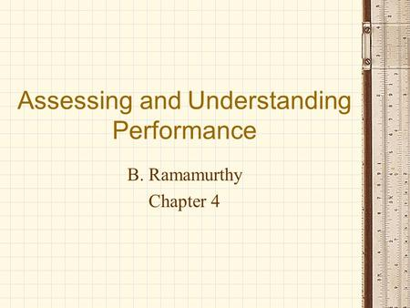 Assessing and Understanding Performance B. Ramamurthy Chapter 4.