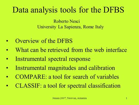 Jenam 2007, Yerevan, Armenia1 Data analysis tools for the DFBS Overview of the DFBS What can be retrieved from the web interface Instrumental spectral.