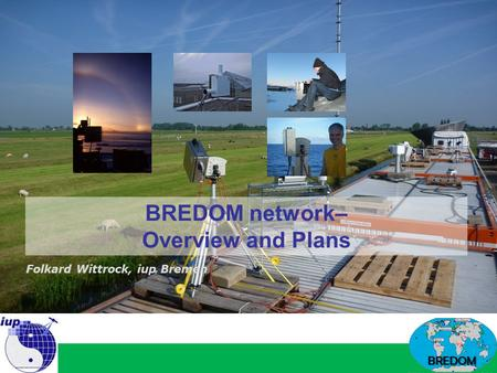BREDOM BREDOM network– Overview and Plans Folkard Wittrock, iup Bremen.