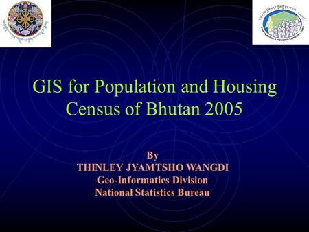 GIS for Population and Housing Census of Bhutan 2005