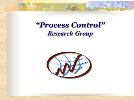 """Process Control"" Research Group ""Process Control"" Research Group."