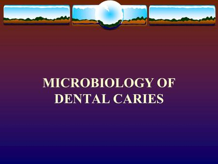 MICROBIOLOGY OF DENTAL CARIES INTRODUCTION  INFECTION:  DISEASE:  ASYMPTOMATIC CARRIAGE:  COLONIZAION: (NORMAL FLORA)