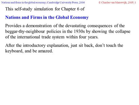 Nations and firms in the global economy; Cambridge University Press, 2006© Charles van Marrewijk, 2005; 1 This self-study simulation for Chapter 6 of Nations.