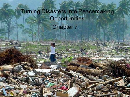 Turning Disasters Into Peacemaking Opportunities Chapter 7.