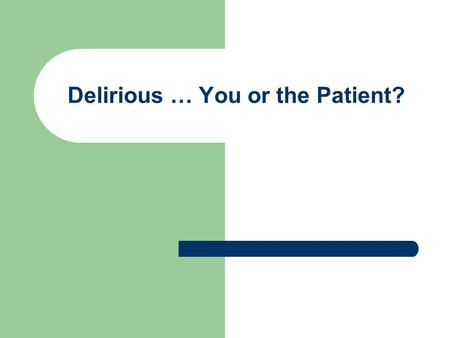 Delirious … You or the Patient?