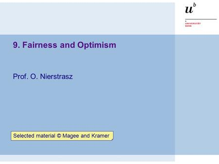 9. Fairness and Optimism Prof. O. Nierstrasz Selected material © Magee and Kramer.