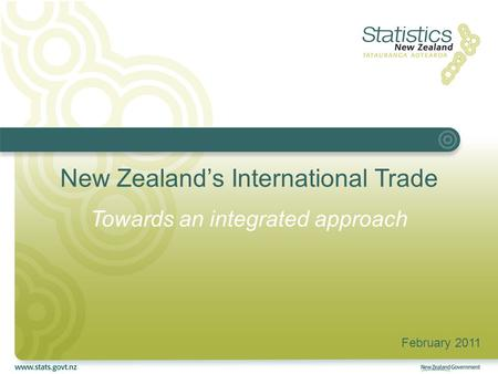New Zealand's International Trade Towards an integrated approach February 2011.
