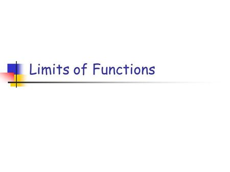 "Limits of Functions. What do we mean by limit? In everyday conversation, we use the word ""limit"" to describe the ultimate behavior of something. e.g."