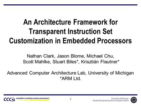 University of Michigan Electrical Engineering and Computer Science 1 An Architecture Framework for Transparent Instruction Set Customization in Embedded.