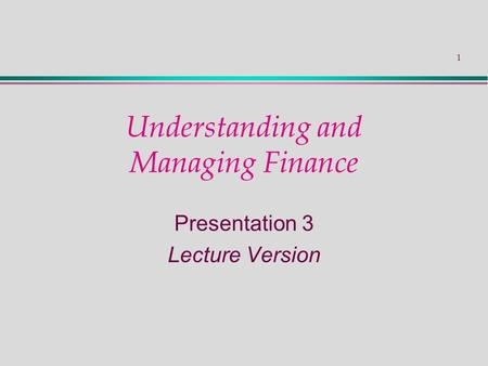 1 Understanding and Managing Finance Presentation 3 Lecture Version.