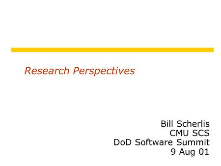 Research Perspectives Bill Scherlis CMU SCS DoD Software Summit 9 Aug 01.