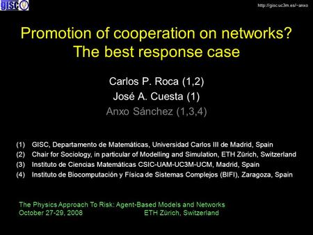 Promotion of cooperation on networks? The best response case Carlos P. Roca (1,2) José A. Cuesta (1) Anxo Sánchez (1,3,4) The.